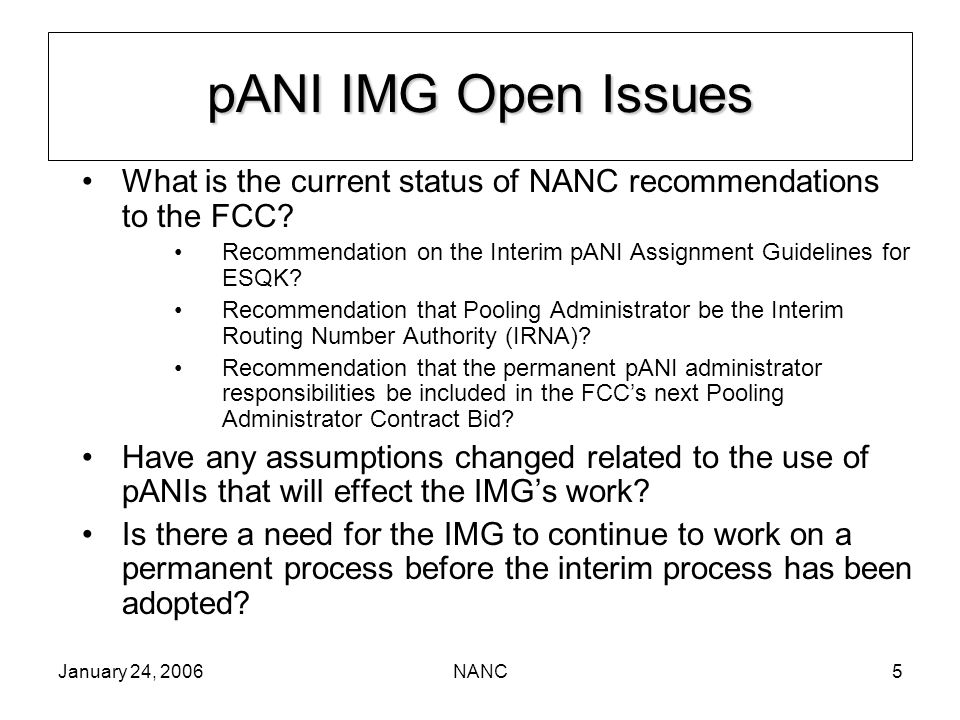 January 24, 2006NANC5 pANI IMG Open Issues What is the current status of NANC recommendations to the FCC.