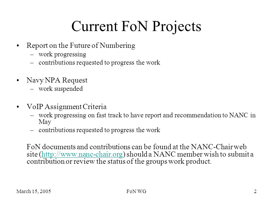 March 15, 2005FoN WG2 Current FoN Projects Report on the Future of Numbering –work progressing –contributions requested to progress the work Navy NPA