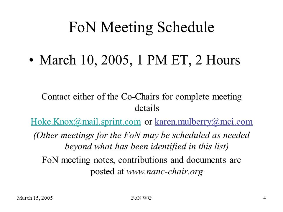 March 15, 2005FoN WG4 FoN Meeting Schedule March 10, 2005, 1 PM ET, 2 Hours Contact either of the Co-Chairs for complete meeting details Hoke.Knox@mai