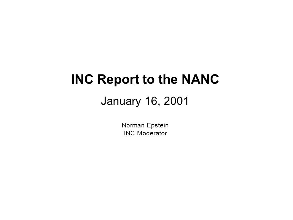 INC Report to the NANC January 16, 2001 Norman Epstein INC Moderator