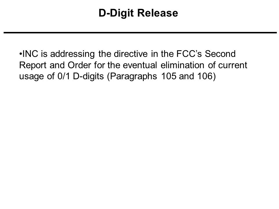 INC is addressing the directive in the FCCs Second Report and Order for the eventual elimination of current usage of 0/1 D-digits (Paragraphs 105 and 106) D-Digit Release