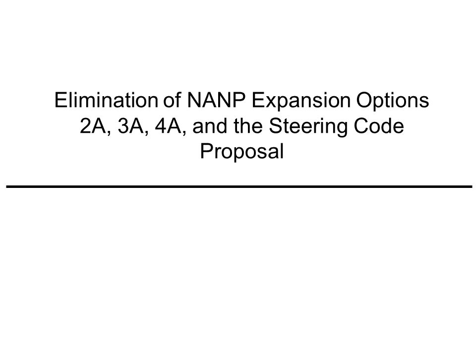 Elimination of NANP Expansion Options 2A, 3A, 4A, and the Steering Code Proposal