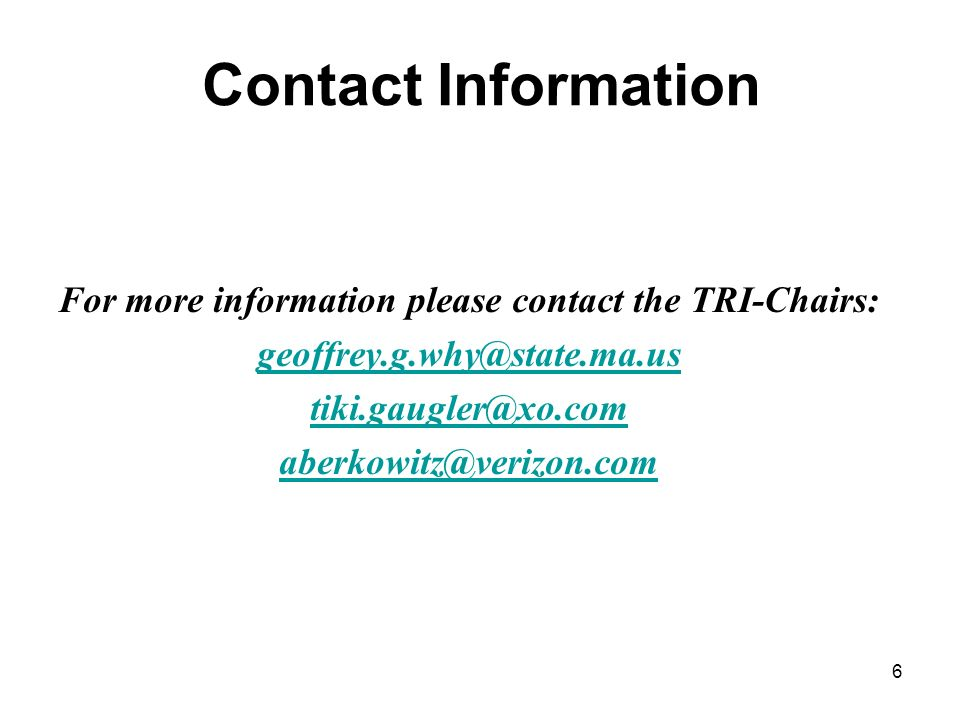 Contact Information For more information please contact the TRI-Chairs:  6
