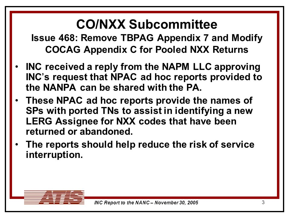INC Report to the NANC – November 30, CO/NXX Subcommittee Issue 468: Remove TBPAG Appendix 7 and Modify COCAG Appendix C for Pooled NXX Returns INC received a reply from the NAPM LLC approving INC s request that NPAC ad hoc reports provided to the NANPA can be shared with the PA.