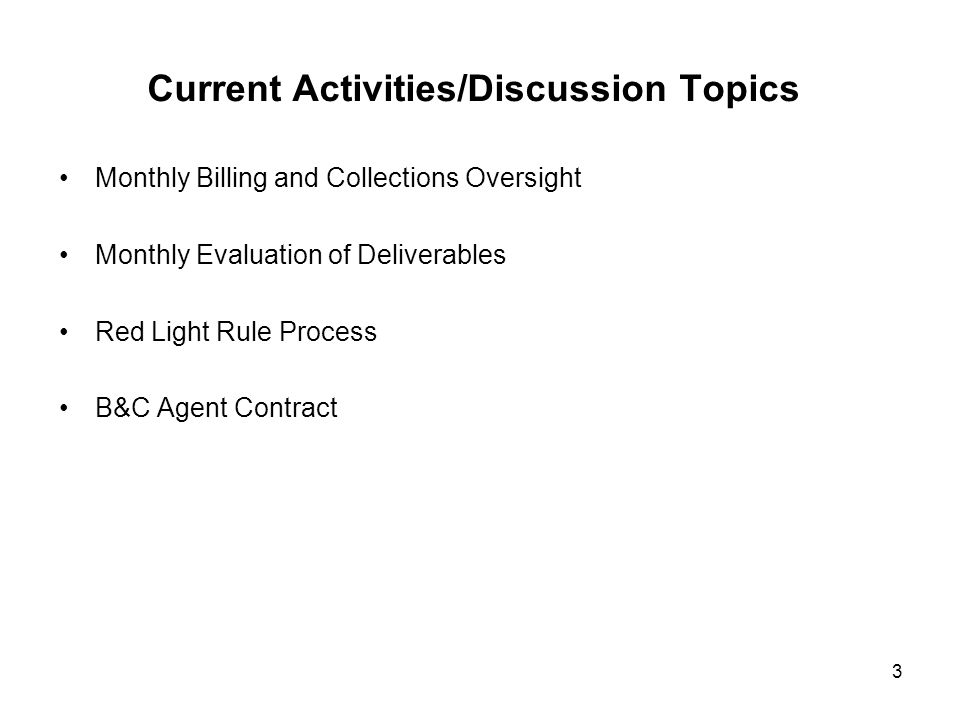 Current Activities/Discussion Topics Monthly Billing and Collections Oversight Monthly Evaluation of Deliverables Red Light Rule Process B&C Agent Con