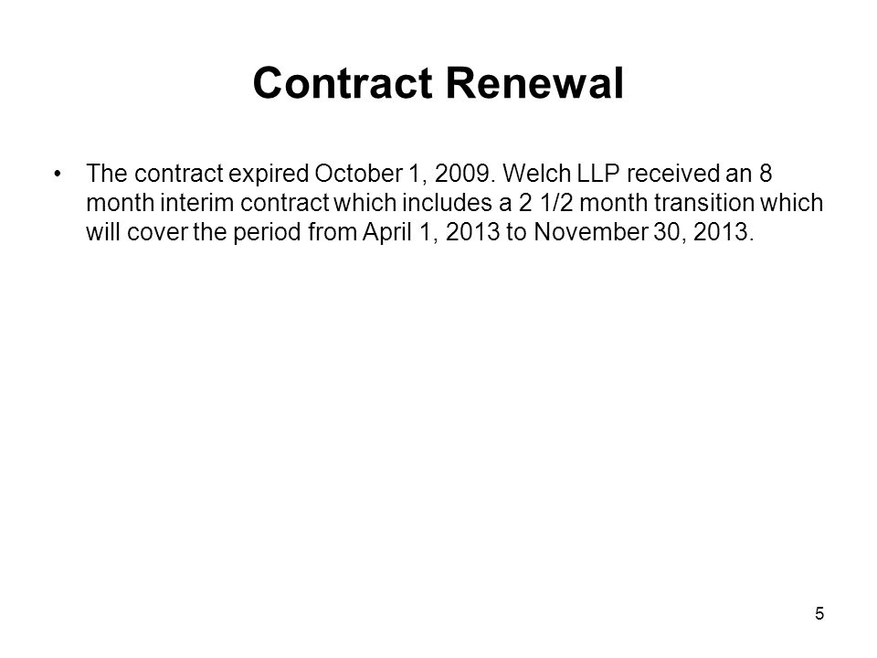 Contract Renewal The contract expired October 1, 2009. Welch LLP received an 8 month interim contract which includes a 2 1/2 month transition which wi