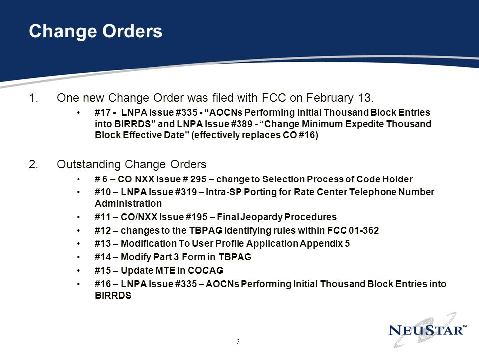 3 Change Orders 1.One new Change Order was filed with FCC on February 13. #17 - LNPA Issue #335 - AOCNs Performing Initial Thousand Block Entries into