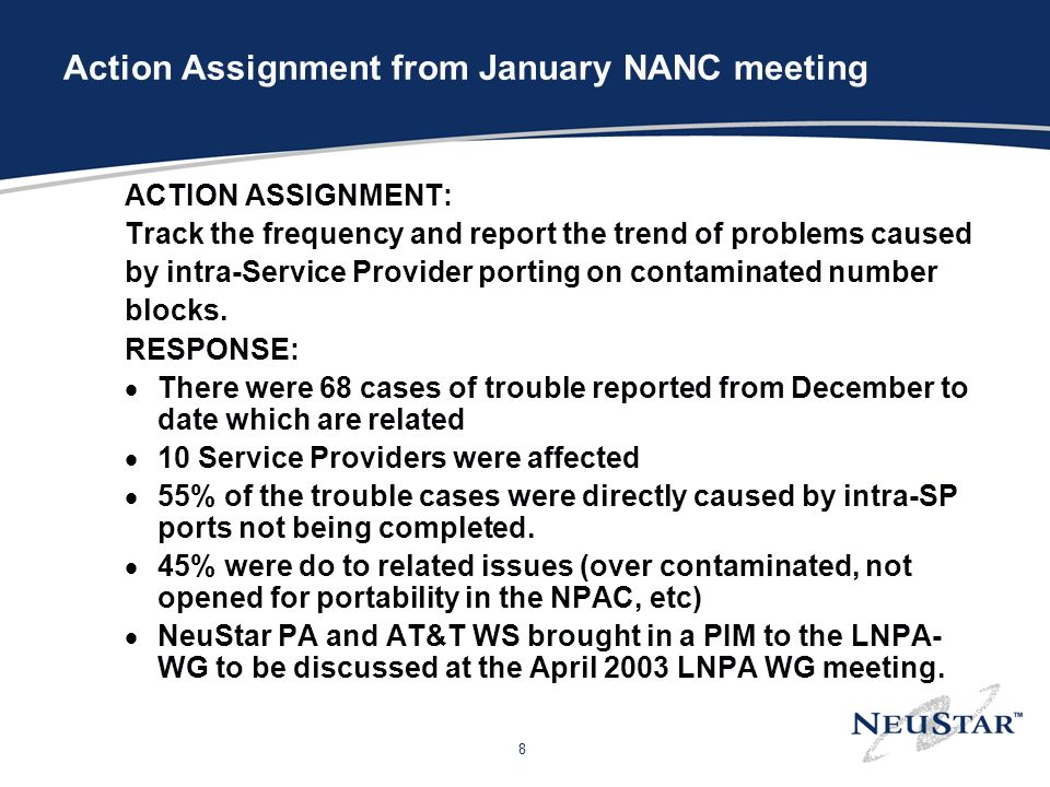 8 Action Assignment from January NANC meeting ACTION ASSIGNMENT: Track the frequency and report the trend of problems caused by intra-Service Provider