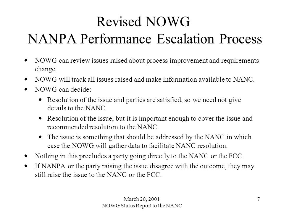 March 20, 2001 NOWG Status Report to the NANC 7 Revised NOWG NANPA Performance Escalation Process NOWG can review issues raised about process improvement and requirements change.