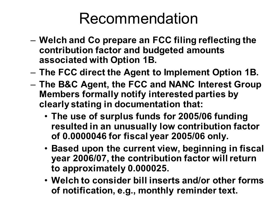 Recommendation –Welch and Co prepare an FCC filing reflecting the contribution factor and budgeted amounts associated with Option 1B.
