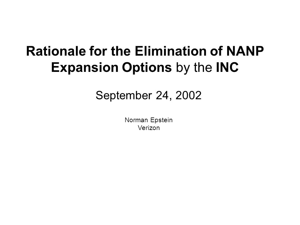 September 24, 2002 Norman Epstein Verizon Rationale for the Elimination of NANP Expansion Options by the INC