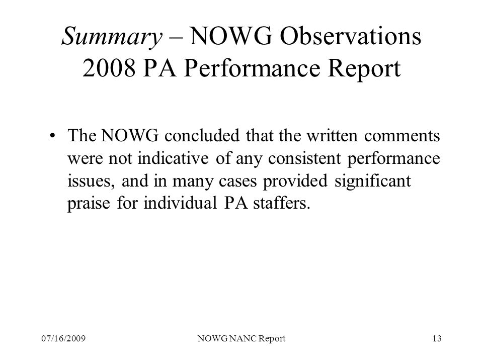 07/16/2009NOWG NANC Report13 Summary – NOWG Observations 2008 PA Performance Report The NOWG concluded that the written comments were not indicative of any consistent performance issues, and in many cases provided significant praise for individual PA staffers.
