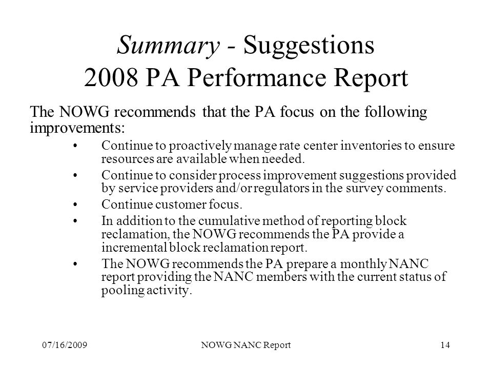 07/16/2009NOWG NANC Report14 Summary - Suggestions 2008 PA Performance Report The NOWG recommends that the PA focus on the following improvements: Continue to proactively manage rate center inventories to ensure resources are available when needed.