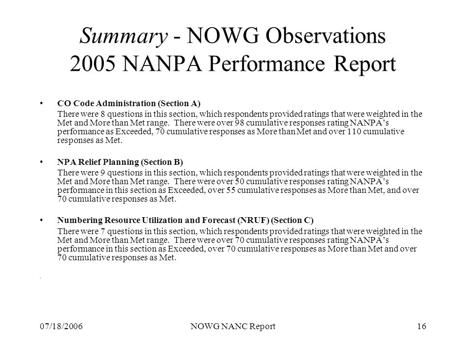 07/18/2006NOWG NANC Report16 Summary - NOWG Observations 2005 NANPA Performance Report CO Code Administration (Section A) There were 8 questions in this section, which respondents provided ratings that were weighted in the Met and More than Met range.