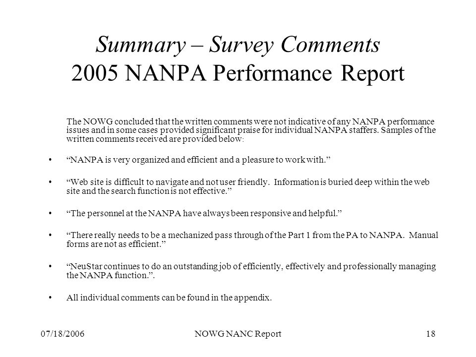 07/18/2006NOWG NANC Report18 Summary – Survey Comments 2005 NANPA Performance Report The NOWG concluded that the written comments were not indicative of any NANPA performance issues and in some cases provided significant praise for individual NANPA staffers.