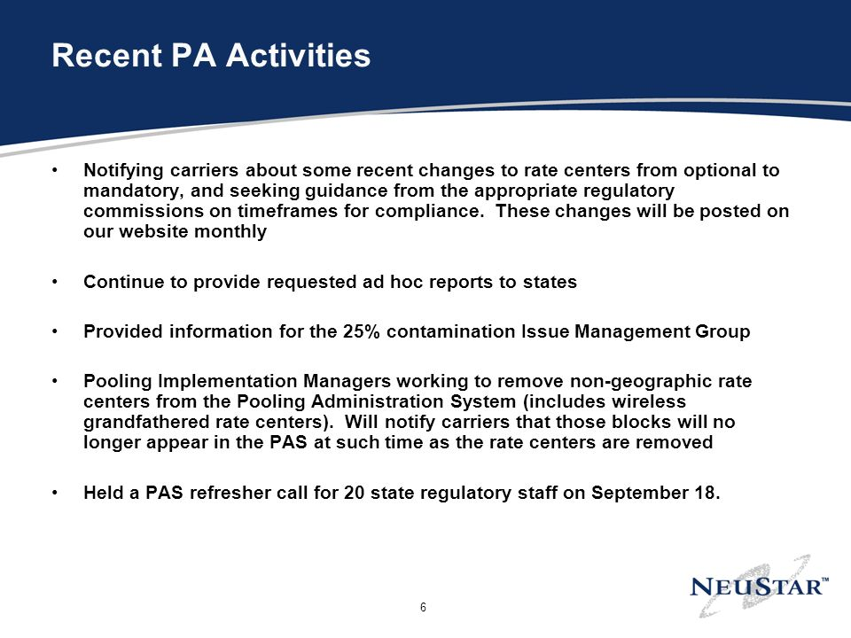 6 Recent PA Activities Notifying carriers about some recent changes to rate centers from optional to mandatory, and seeking guidance from the appropriate regulatory commissions on timeframes for compliance.