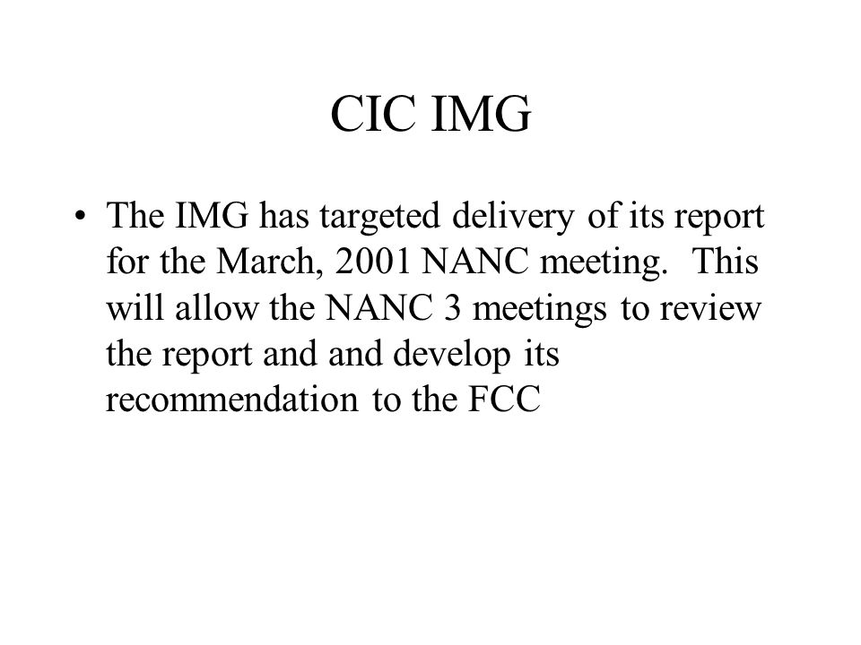 CIC IMG The IMG has targeted delivery of its report for the March, 2001 NANC meeting.