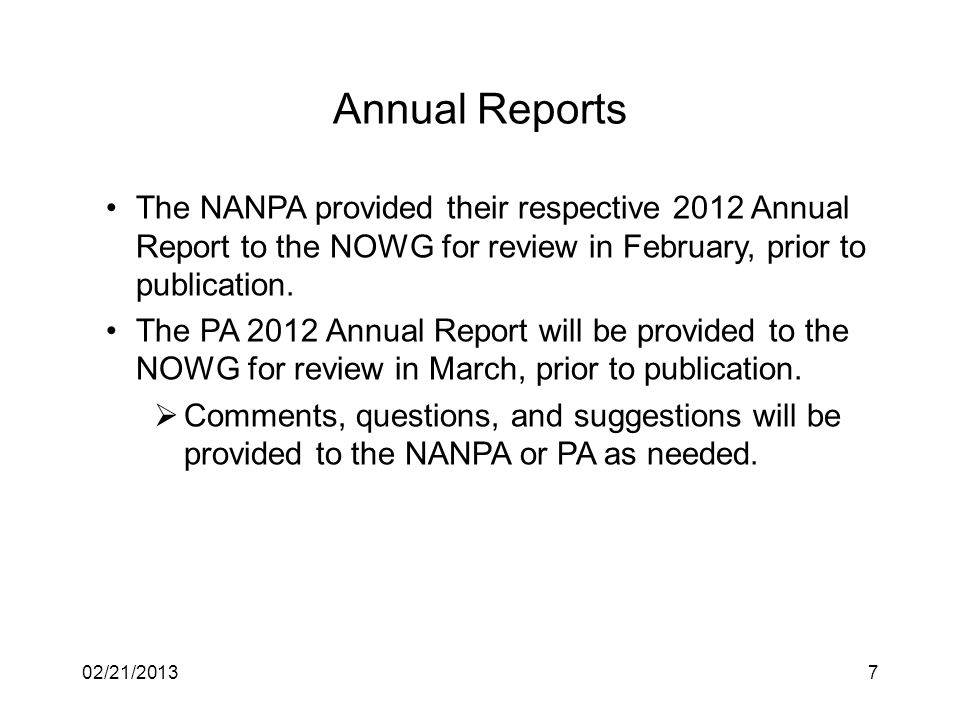 Annual Reports 702/21/2013 The NANPA provided their respective 2012 Annual Report to the NOWG for review in February, prior to publication.