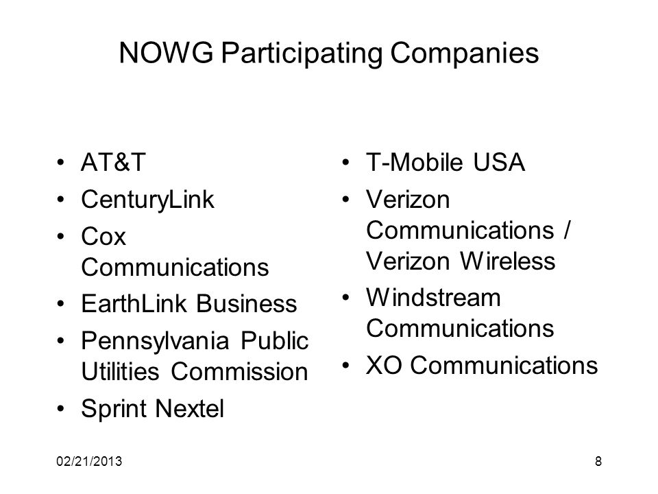 NOWG Participating Companies AT&T CenturyLink Cox Communications EarthLink Business Pennsylvania Public Utilities Commission Sprint Nextel T-Mobile USA Verizon Communications / Verizon Wireless Windstream Communications XO Communications 802/21/2013
