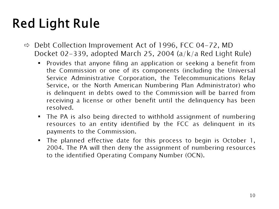 10 Red Light Rule Debt Collection Improvement Act of 1996, FCC 04-72, MD Docket 02-339, adopted March 25, 2004 (a/k/a Red Light Rule) Provides that an