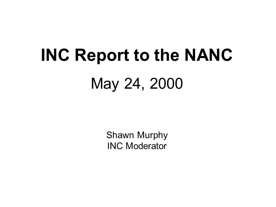 INC Report to the NANC May 24, 2000 Shawn Murphy INC Moderator