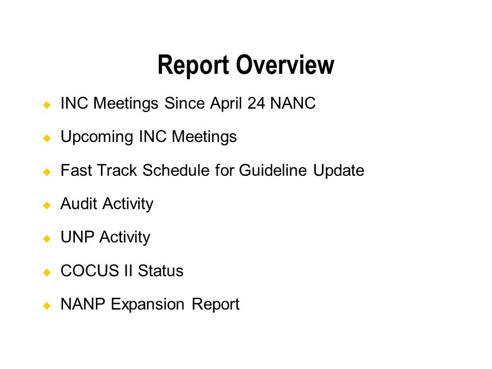Report Overview INC Meetings Since April 24 NANC Upcoming INC Meetings Fast Track Schedule for Guideline Update Audit Activity UNP Activity COCUS II Status NANP Expansion Report