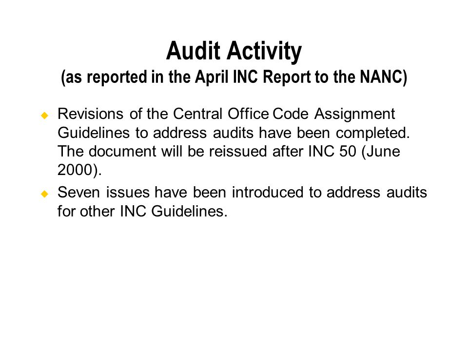 Audit Activity (as reported in the April INC Report to the NANC) Revisions of the Central Office Code Assignment Guidelines to address audits have been completed.