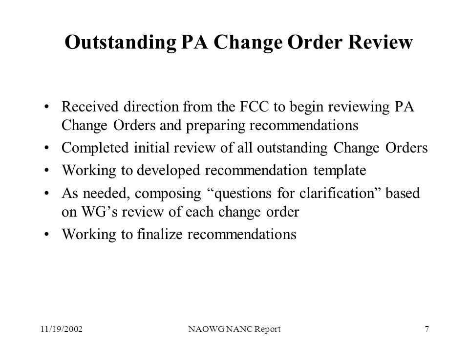 11/19/2002NAOWG NANC Report7 Outstanding PA Change Order Review Received direction from the FCC to begin reviewing PA Change Orders and preparing reco