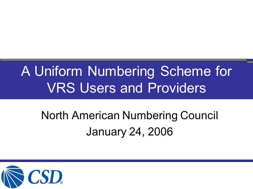 North American Numbering Council January 24, 2006 A Uniform Numbering Scheme for VRS Users and Providers
