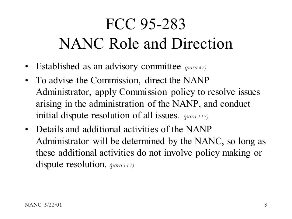 NANC 5/22/013 FCC 95-283 NANC Role and Direction Established as an advisory committee (para 42) To advise the Commission, direct the NANP Administrato