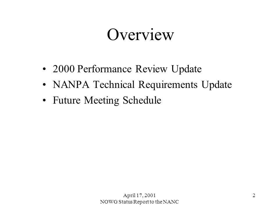 April 17, 2001 NOWG Status Report to the NANC 2 Overview 2000 Performance Review Update NANPA Technical Requirements Update Future Meeting Schedule