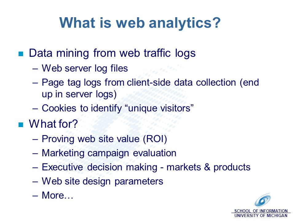 SCHOOL OF INFORMATION UNIVERSITY OF MICHIGAN What is web analytics.