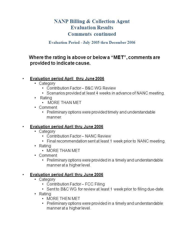 NANP Billing & Collection Agent Evaluation Results Comments continued Evaluation Period - July 2005 thru December 2006 Where the rating is above or below a MET, comments are provided to indicate cause.