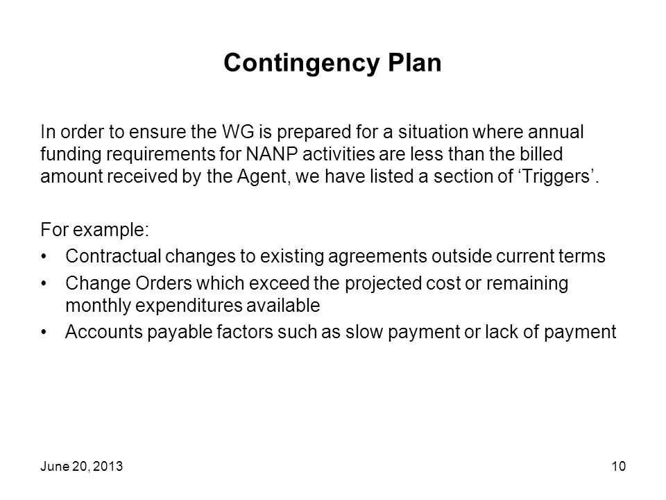 Contingency Plan In order to ensure the WG is prepared for a situation where annual funding requirements for NANP activities are less than the billed amount received by the Agent, we have listed a section of Triggers.