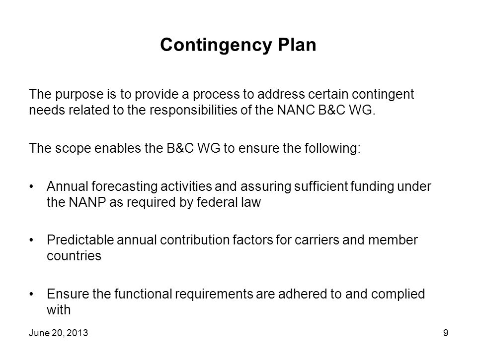 Contingency Plan The purpose is to provide a process to address certain contingent needs related to the responsibilities of the NANC B&C WG. The scope