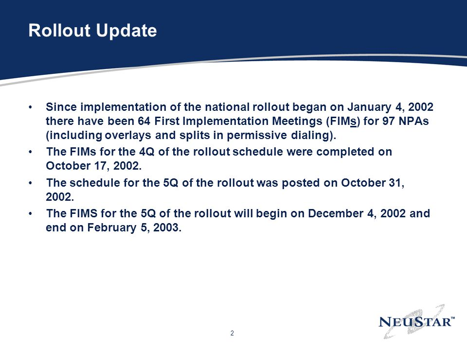 2 Rollout Update Since implementation of the national rollout began on January 4, 2002 there have been 64 First Implementation Meetings (FIMs) for 97