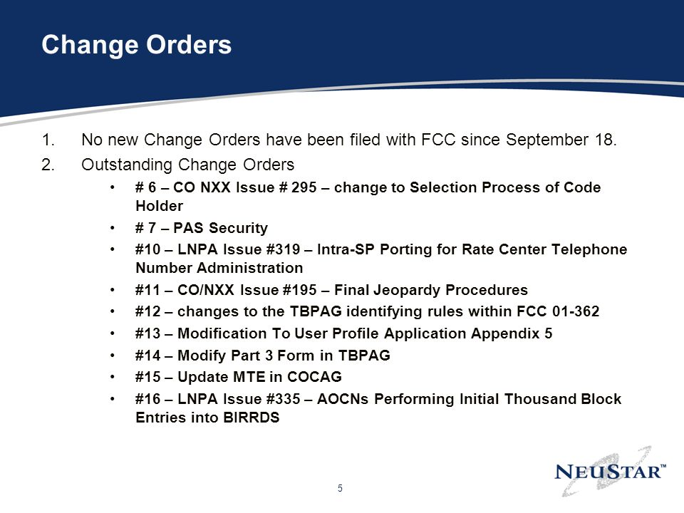 5 Change Orders 1.No new Change Orders have been filed with FCC since September 18. 2.Outstanding Change Orders # 6 – CO NXX Issue # 295 – change to S