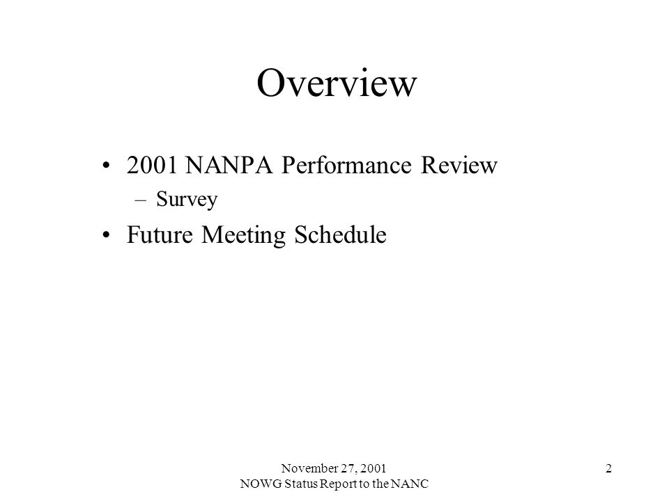 November 27, 2001 NOWG Status Report to the NANC 2 Overview 2001 NANPA Performance Review –Survey Future Meeting Schedule