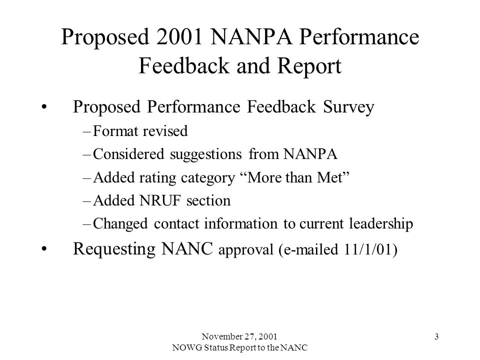November 27, 2001 NOWG Status Report to the NANC 3 Proposed 2001 NANPA Performance Feedback and Report Proposed Performance Feedback Survey –Format re