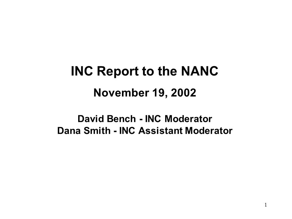 1 INC Report to the NANC November 19, 2002 David Bench - INC Moderator Dana Smith - INC Assistant Moderator