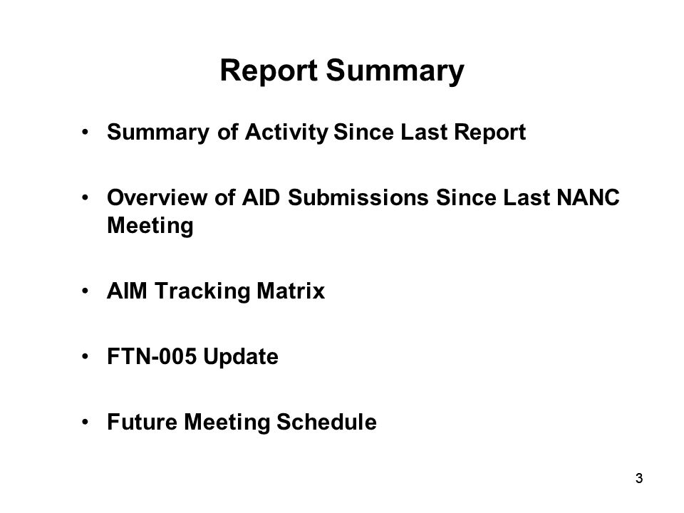 33 Report Summary Summary of Activity Since Last Report Overview of AID Submissions Since Last NANC Meeting AIM Tracking Matrix FTN-005 Update Future Meeting Schedule 3