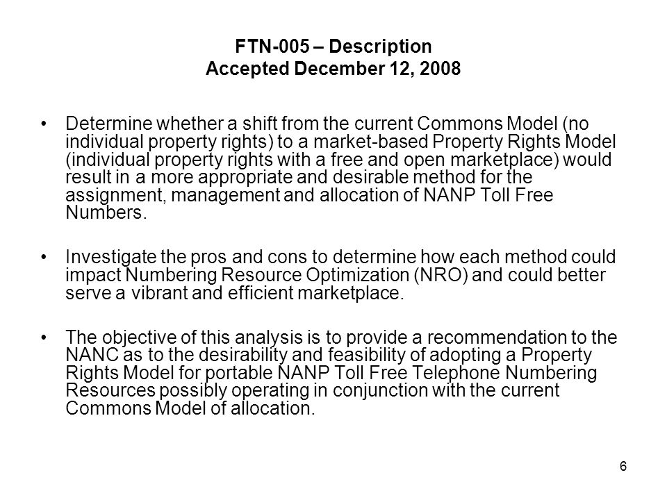 FTN-005 – Description Accepted December 12, 2008 Determine whether a shift from the current Commons Model (no individual property rights) to a market-