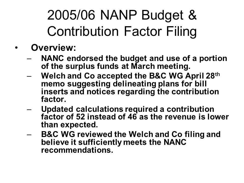 2005/06 NANP Budget & Contribution Factor Filing Overview: –NANC endorsed the budget and use of a portion of the surplus funds at March meeting.