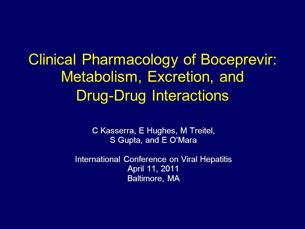 Clinical Pharmacology of Boceprevir: Metabolism, Excretion, and Drug-Drug Interactions C Kasserra, E Hughes, M Treitel, S Gupta, and E O'Mara Internat