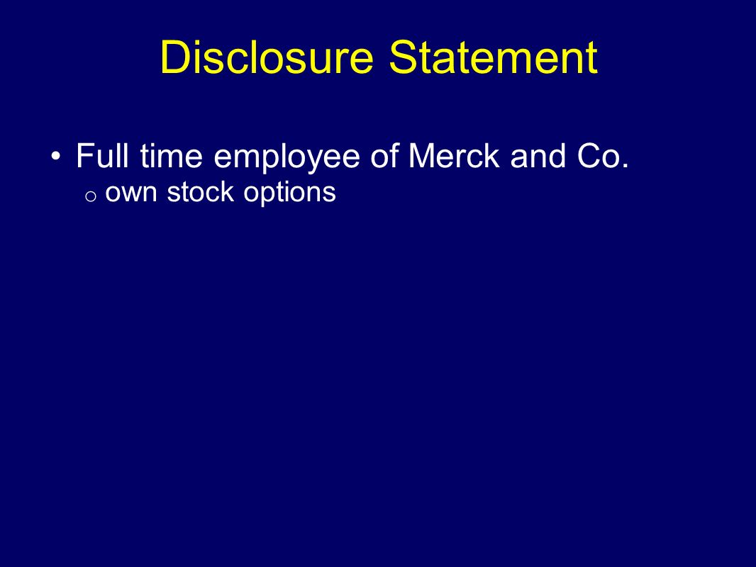Full time employee of Merck and Co. o own stock options Disclosure Statement