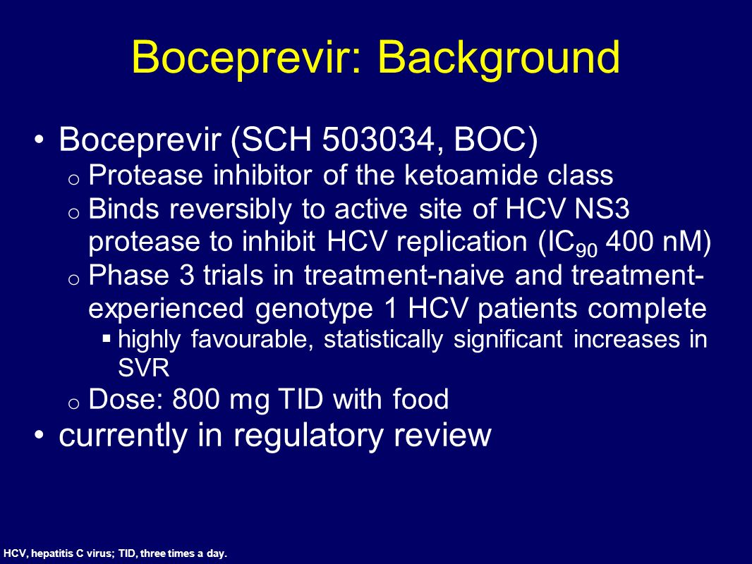 Boceprevir: Background Boceprevir (SCH 503034, BOC) o Protease inhibitor of the ketoamide class o Binds reversibly to active site of HCV NS3 protease