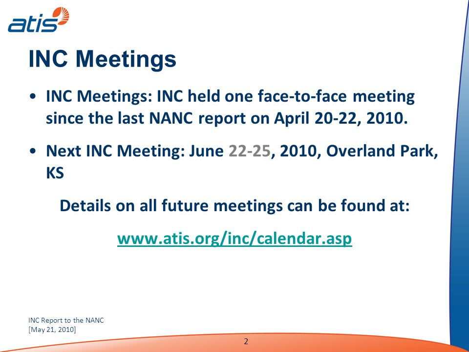 INC Report to the NANC [May 21, 2010] 2 INC Meetings INC Meetings: INC held one face-to-face meeting since the last NANC report on April 20-22, 2010.