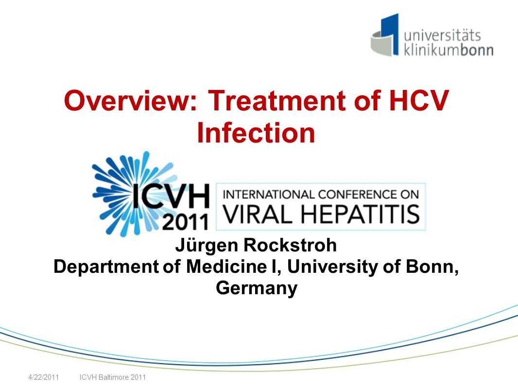 Overview: Treatment of HCV Infection Jürgen Rockstroh Department of Medicine I, University of Bonn, Germany ICVH Baltimore 20114/22/2011