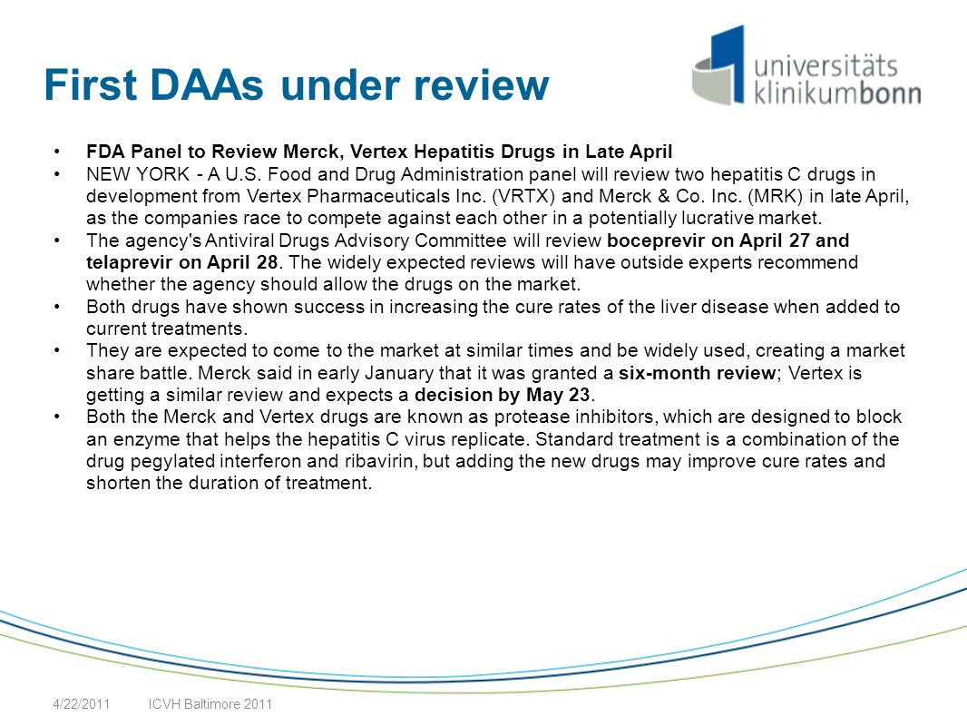 First DAAs under review FDA Panel to Review Merck, Vertex Hepatitis Drugs in Late April NEW YORK - A U.S. Food and Drug Administration panel will revi