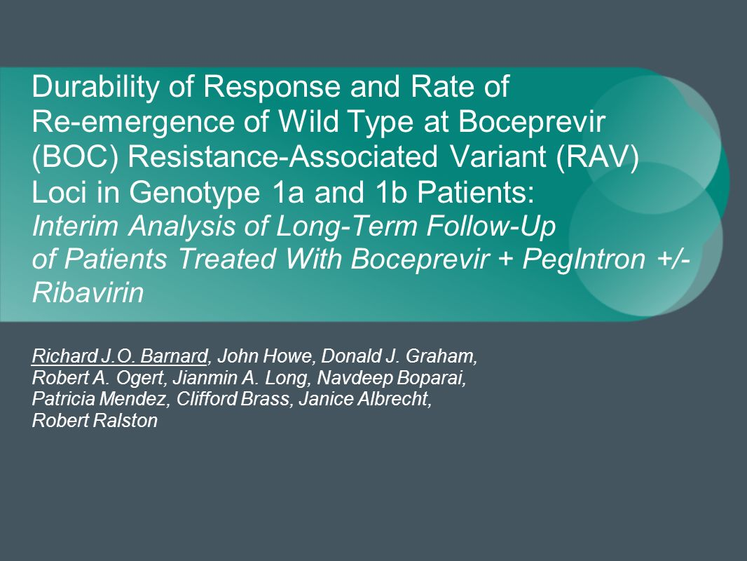 Durability of Response and Rate of Re-emergence of Wild Type at Boceprevir (BOC) Resistance-Associated Variant (RAV) Loci in Genotype 1a and 1b Patients: Interim Analysis of Long-Term Follow-Up of Patients Treated With Boceprevir + PegIntron +/- Ribavirin Richard J.O.